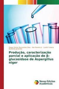Producao, Caracterizacao Parcial E Aplicacao de -Glucosidase de Aspergillus Niger