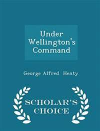 Under Wellington's Command - Scholar's Choice Edition