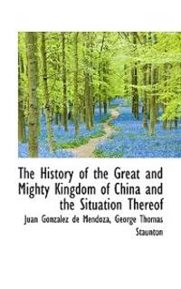 The History of the Great and Mighty Kingdom of China