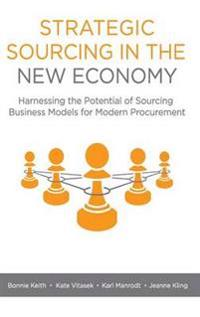 Strategic Sourcing in the New Economy: Harnessing the Potential of Sourcing Business Models for Modern Procurement
