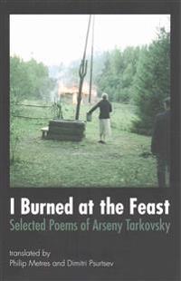 I Burned at the Feast: Selected Poems of Arseny Tarkovsky
