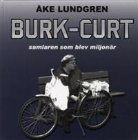 Burk-Curt - Samlaren som blev miljonär