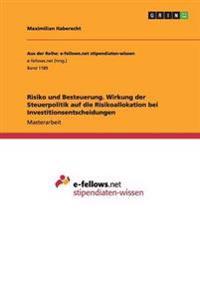 Risiko Und Besteuerung. Wirkung Der Steuerpolitik Auf Die Risikoallokation Bei Investitionsentscheidungen