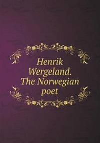Henrik Wergeland. the Norwegian Poet