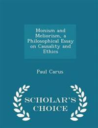 Monism and Meliorism, a Philosophical Essay on Causality and Ethics - Scholar's Choice Edition