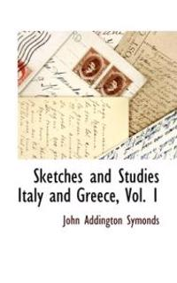 Sketches and Studies Italy and Greece, Vol. 1