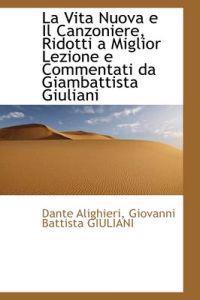La Vita Nuova E Il Canzoniere, Ridotti a Miglior Lezione E Commentati Da Giambattista Giuliani