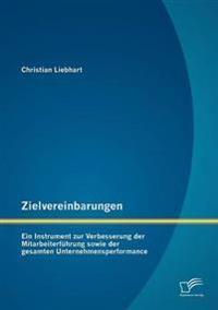Zielvereinbarungen - Ein Instrument Zur Verbesserung Der Mitarbeiterf Hrung Sowie Der Gesamten Unternehmensperformance