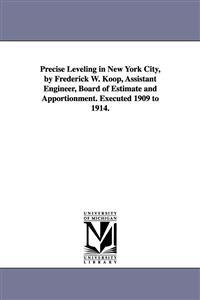 Precise Leveling in New York City, by Frederick W. Koop, Assistant Engineer, Board of Estimate and Apportionment. Executed 1909 to 1914.