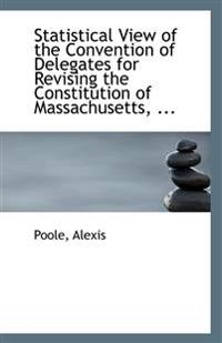 Statistical View of the Convention of Delegates for Revising the Constitution of Massachusetts, ...