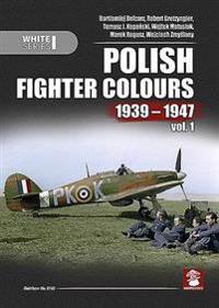 Polish Fighter Colours 1939-1947. Volume 1