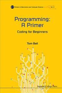 Programming: A Primer: Coding for Beginners