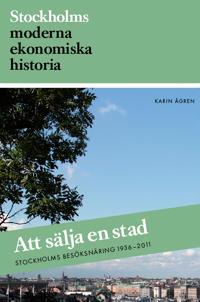 Att sälja en stad : Stockholms besöksnäring 1936-2011
