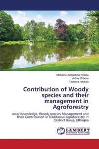 Contribution of Woody Species and Their Management in Agroforestry