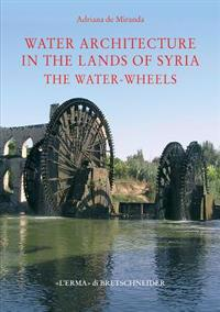 Water Architecture in the Lands of Syria: The Water-Wheels