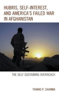 Hubris, Self-Interest, and America's Failed War in Afghanistan
