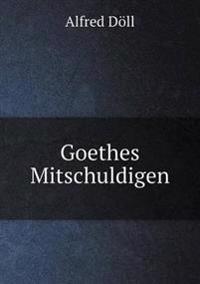 Goethes Mitschuldigen