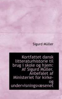Kortfattet Dansk Litteraturhistorie Til Brug I Skole Og Hjem