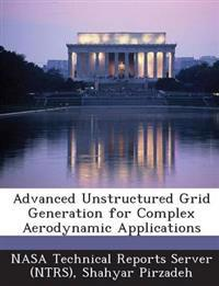 Advanced Unstructured Grid Generation for Complex Aerodynamic Applications