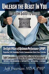 Unleash the Beast in You - Go from Good to Great: The Eight Pillars of Optimum Performance (Epop)