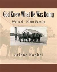 God Knew What He Was Doing: Weitzel - Klein Family