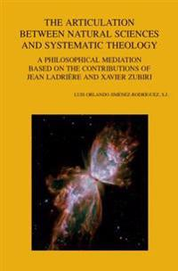 The Articulation Between Natural Sciences and Systematic Theology: A Philosophical Mediation Based on the Contributions of Jean Ladriere and Xavier Zu