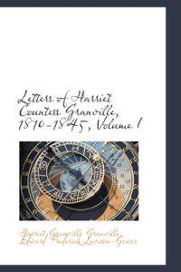 Letters of Harriet Countess Granville, 1810-1845, Volume I