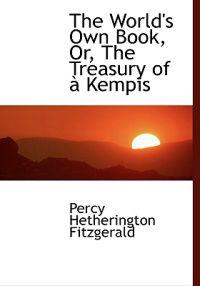 The World's Own Book, Or, the Treasury of a Kempis