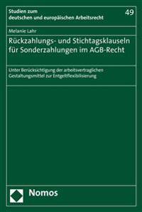 Ruckzahlungs- Und Stichtagsklauseln Fur Sonderzahlungen Im Agb-Recht: Unter Berucksichtigung Der Arbeitsvertraglichen Gestaltungsmittel Zur Entgeltfle