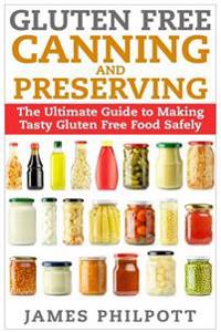 Gluten Free Canning and Preserving: The Ultimate Guide to Making Tasty Gluten Free Food Safely