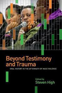 Beyond Testimony and Trauma