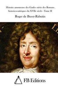Histoire Amoureuse Des Gaules Suivie Des Romans Historico-Satiriques Du Xviie Siecle - Tome II