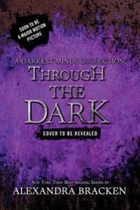 Through the Dark (a Darkest Minds Collection)