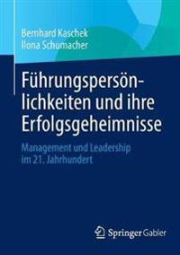 Führungspersönlichkeiten Und Ihre Erfolgsgeheimnisse: Management Und Leadership Im 21. Jahrhundert