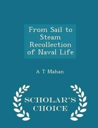 From Sail to Steam Recollection of Naval Life - Scholar's Choice Edition