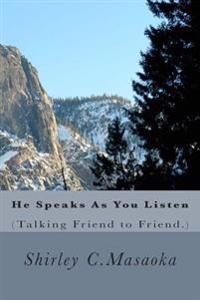 He Speaks as You Listen: (Talking Friend to Friend.)