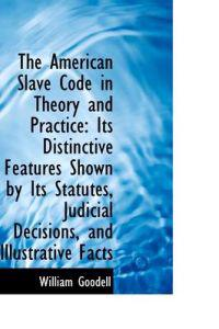 The American Slave Code in Theory and Practice