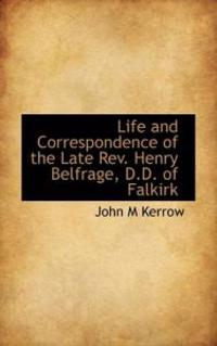 Life and Correspondence of the Late REV. Henry Belfrage, D.D. of Falkirk