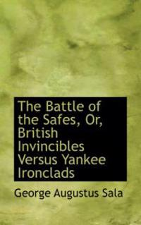 The Battle of the Safes, Or, British Invincibles Versus Yankee Ironclads