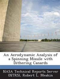 An Aerodynamic Analysis of a Spinning Missile with Dithering Canards