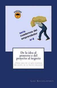 de La Idea Al Proyecto y del Proyecto Al Negocio 1: Tiene Idea de Lo Que Significa Ser Dueno de Su Propio Negocio?