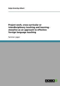 Project Work, Cross-Curricular or Interdisciplinary Teaching and Learning - Storyline as an Approach to Effective Foreign Language Teaching