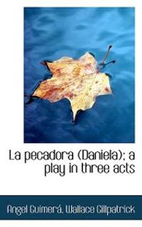 La Pecadora (Daniela); A Play in Three Acts