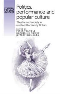 """Politics, Performance and Popular Culture"": Theatre and Society in Nineteenth-Century Britain"