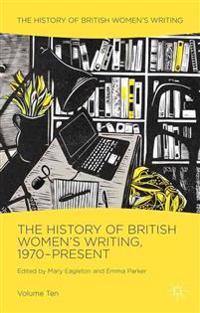 The History of British Women's Writing, 1970-Present: Volume Ten