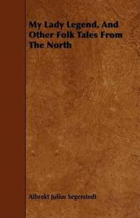 My Lady Legend, and Other Folk Tales from the North