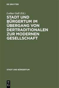 Stadt Und B rgertum Im  bergang Von Der Traditionalen Zur Modernen Gesellschaft