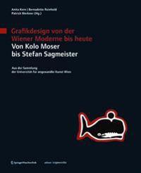 Grafikdesign Von Der Wiener Moderne Bis Heute. Von Kolo Moser Bis Stefan Sagmeister.