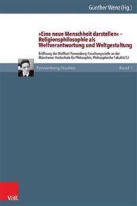 'Eine Neue Menschheit Darstellen' - Religionsphilosophie ALS Weltverantwortung Und Weltgestaltung: Eroffnung Der Wolfhart Pannenberg-Forschungsstelle