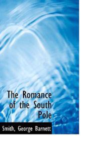 The Romance of the South Pole